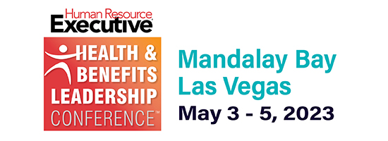 Human Resource Executive Health & Benefits Leadership Conference | ARIA Resort & Casino, LAS VEGAS, April 5 - 7, 2022